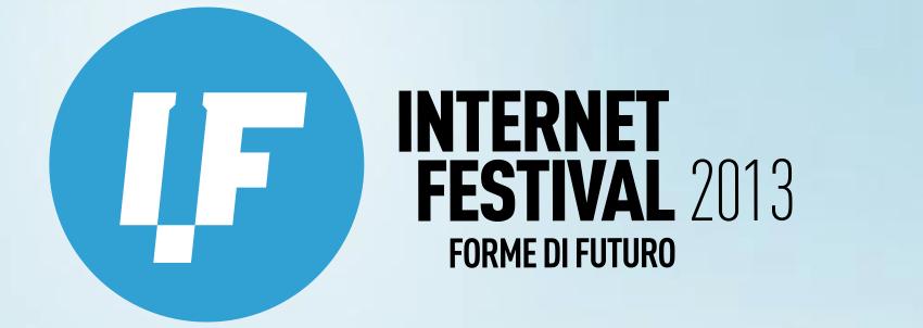 Internet Festival 2013 - Incubatore di forme di futuro